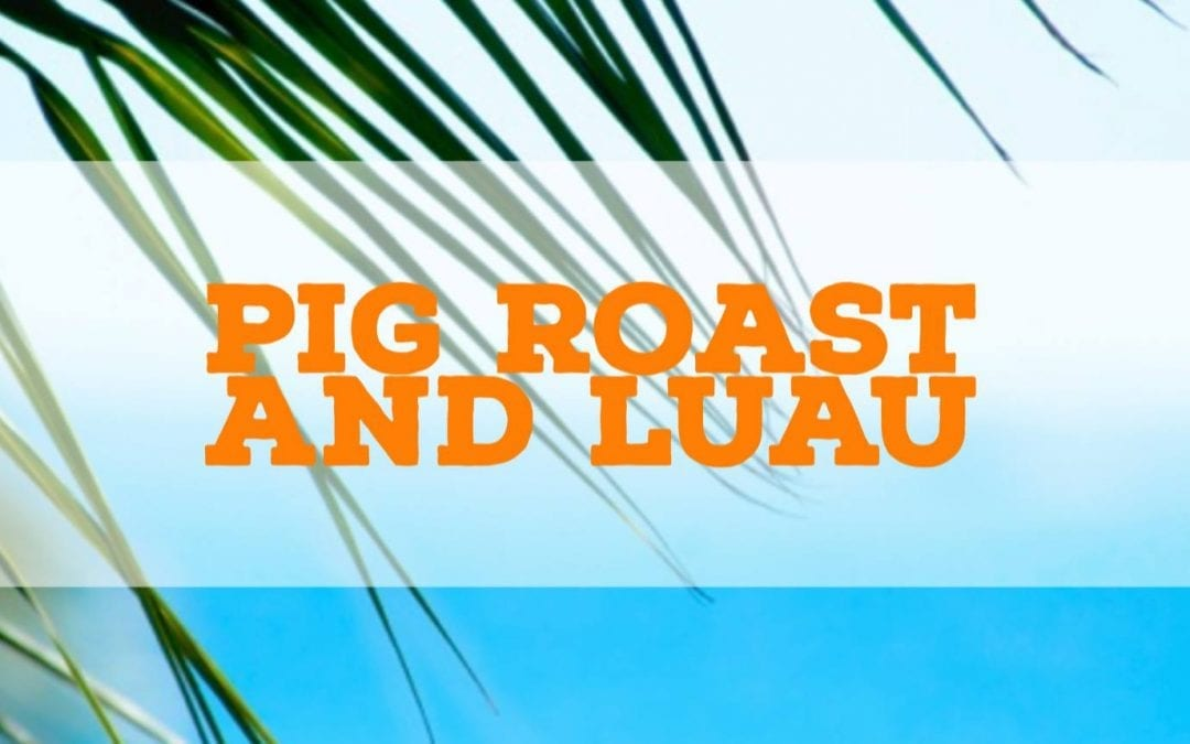 Pig Roast and Luau - Saturday, 9/29/2018